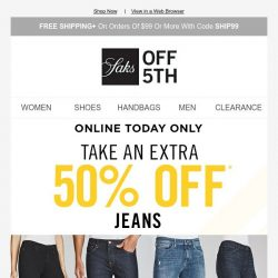 [Saks OFF 5th] 1 day, 2 deals: an extra 50% OFF jeans + extra 25% OFF sunnies