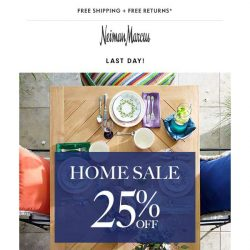[Neiman Marcus] Last day: 25% off furniture, bedding, decor & more